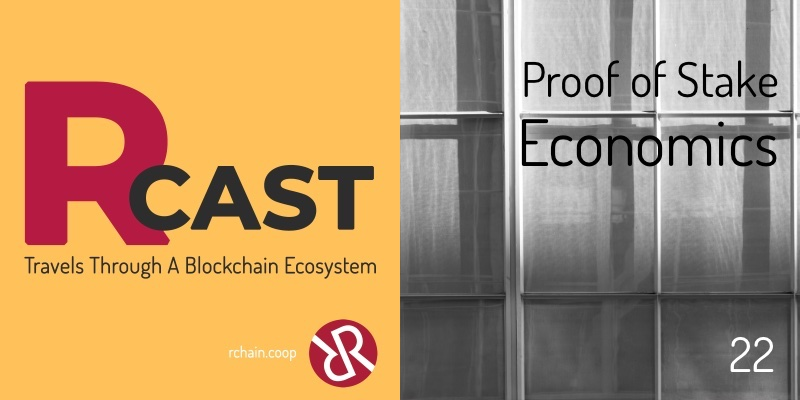 RCast 22: Proof of Stake Economics