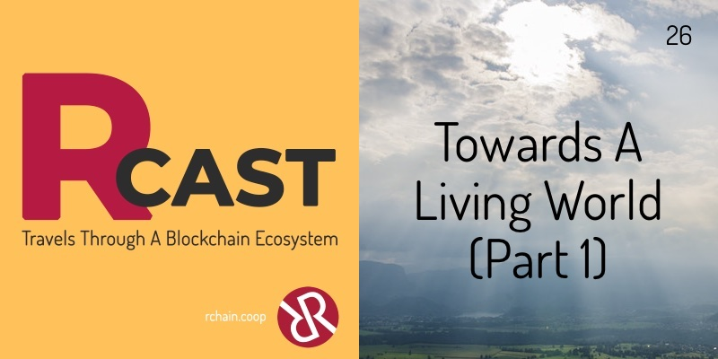 RCast 26: Towards A Living World (Part 1)