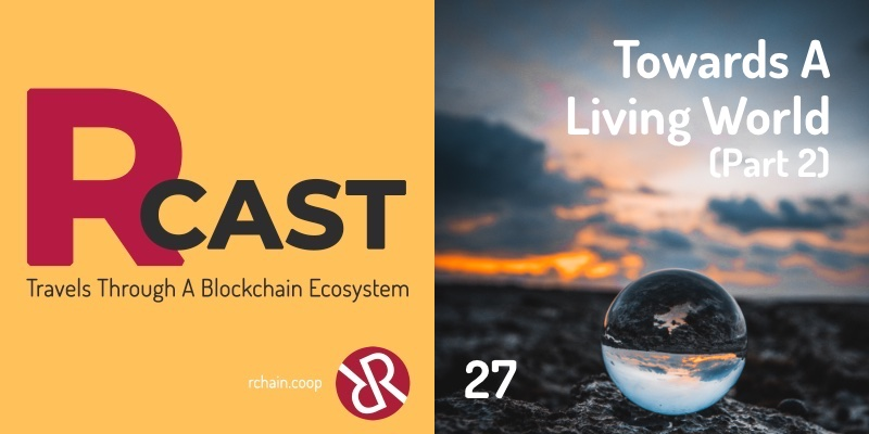 RCast 27: Towards A Living World (Part 2)