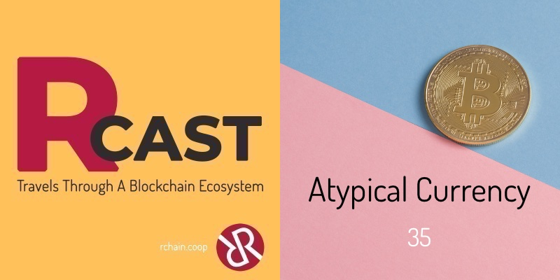 RCast 35: Atypical Currency