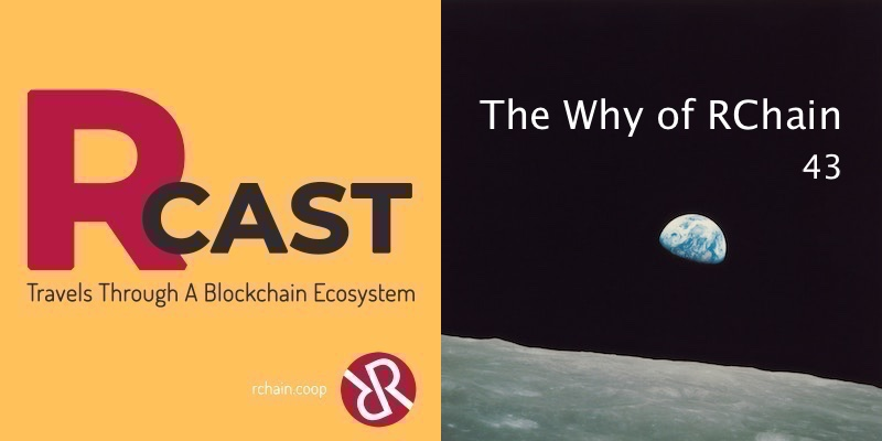 RCast 43: The Why of RChain