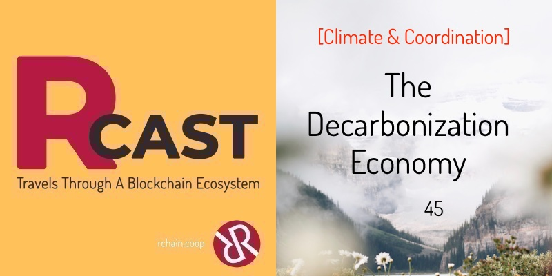 RCast 45: The Decarbonization Economy [Climate & Coordination]