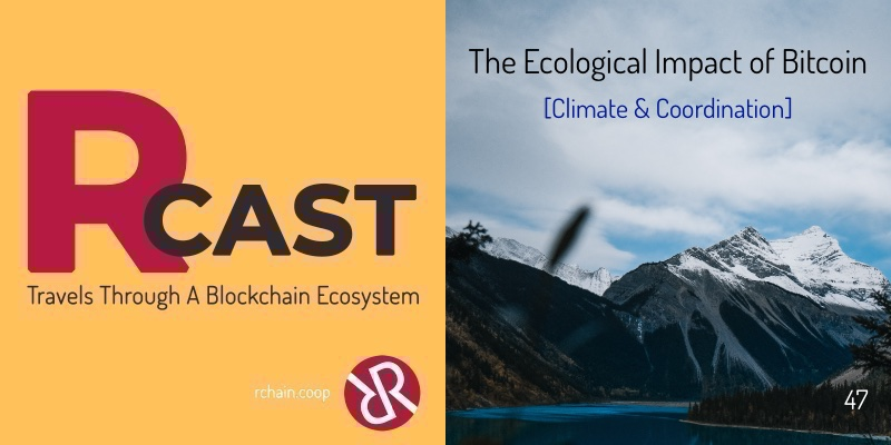 RCast 47: The ecological impact of Bitcoin [Climate & Coordination]