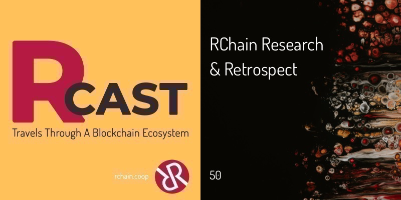 RCast 50: RChain Research & Retrospect