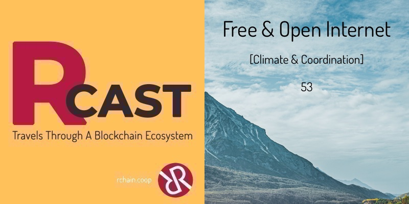 RCast 53: Free & Open Internet [Climate & Coordination]