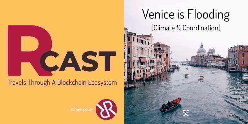 RCast 55: Venice is Flooding [Climate & Coordination]