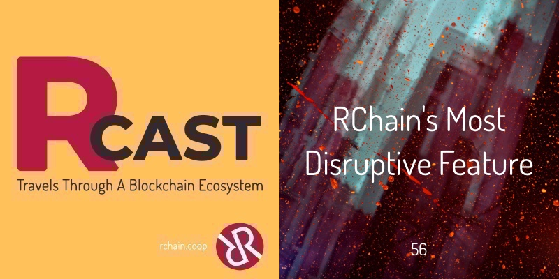 RCast 56: RChain's Most Disruptive Feature