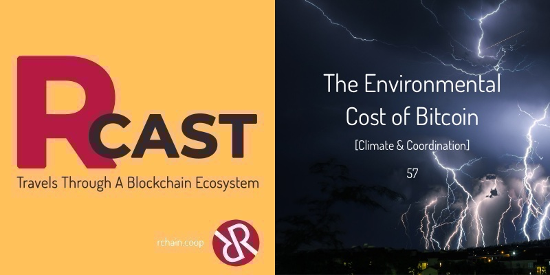 RCast 57: The Environmental Impact of Bitcoin [Climate & Coordination]
