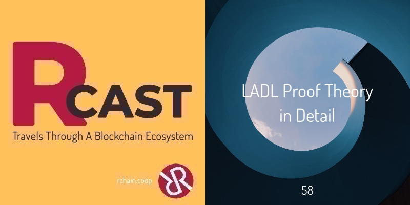 RCast 58: LADL Proof Theory in Detail