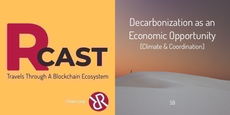 RCast 59: Decarbonization as an Economic Opportunity [Climate & Coordination]