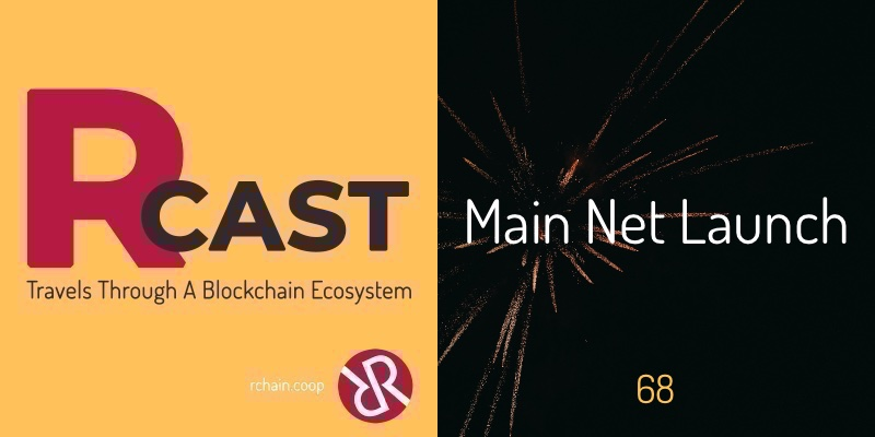 RCast 68: Main Net Launch