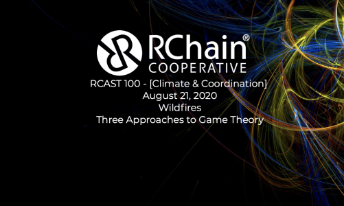 RCast 100: Wildfires, Three Approaches to Game Theory [Climate & Coordination] Aug 21 2020