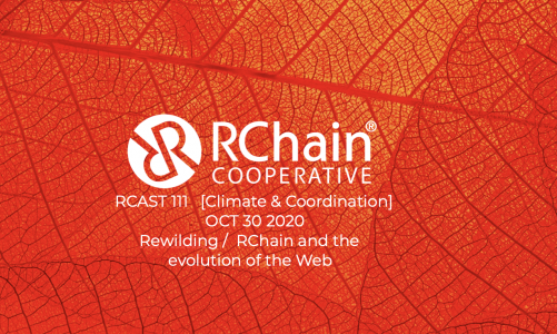 RCAST 111 Re-wilding / RChain and the evolution of the Web [Climate and Coordination] Oct 30 2020
