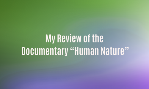 "My Review of the Netflix Documentary ""Human Nature"""