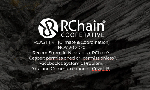 RCAST 114 – Record storms in Nicaragua, RChain – permissioned or permissionless?, Facebook's systemic problem, Covid-19 Data and Communication [Climate & Coordination] Nov 20 2020