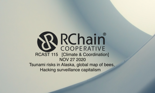 RCAST 115 – Tsunami risks in Alaska, global map of bees, hacking surveillance capitalism [Climate & Coordination] Nov 27 2020