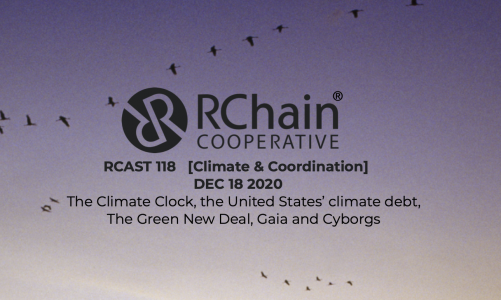 RCAST 118   [Climate and Coordination] Dec 18 2020 -Climate Clock, Green New Deal, GAIA & Cyborgs