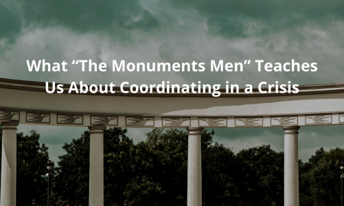 "What ""The Monuments Men"" Teaches Us About Coordinating in a Crisis"