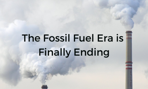 The Fossil Fuel Era is Finally Ending