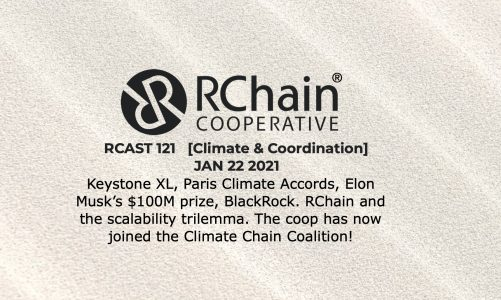 RCast 121 – [Climate & Coordination] Jan 22 2021 Keystone XL, Paris Climate Accords, Elon Musk's $100M prize, BlackRock and Bitcoin. RChain and the scalability trilemma. The coop has now joined the Climate Chain Coalition!