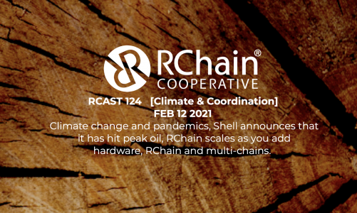 RCast 124 – [Climate & Coordination] Feb 12 2021 – How RChain scales as you add hardware / Multichains