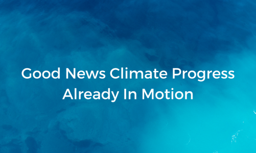 Good News Climate Progress Already In Motion