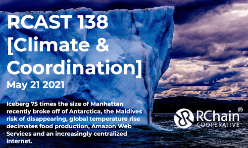 RCast 138 – [Climate & Coordination] May 21 2021 – largest iceberg breaks off, the Maldives disappearing, AWS and an increasingly centralized internet