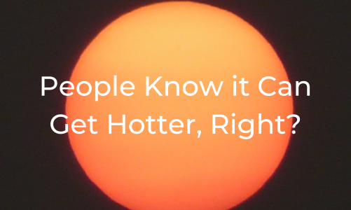 People Know it Can Get Hotter, Right?
