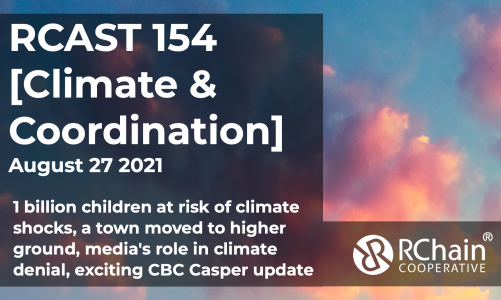 RCast 154 – [Climate & Coordination] Aug 27  2021 – exciting CBC-Casper update, media's role in climate denial, 1 billion children at risk, moving an entire town