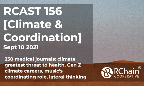 RCast 156 – [Climate & Coordination] Sep 10  2021 – 250 medical journals say climate is the greatest threat to health, Gen Z choose climate careers, music's coordinating role, lateral thinking